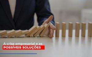 A Crise Empresarial E As Possiveis Solucoes - LPM Assessoria Contábil