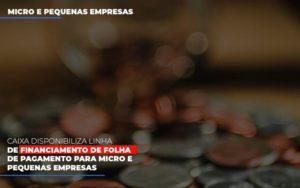 Caixa Disponibiliza Linha De Financiamento Para Folha De Pagamento Contabilidade No Itaim Paulista Sp | Abcon Contabilidade - LPM Assessoria Contábil