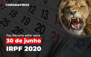 Coronavirus Faze Receita Adiar Declaracao De Imposto De Renda - LPM Assessoria Contábil