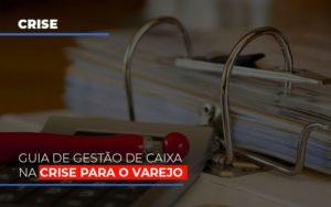 Guia De Gestao De Caixa Na Crise Para O Varejo - LPM Assessoria Contábil