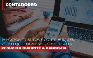 Impostos Tributos E Contribuicoes Veja O Que Foi Adiado Suspenso Ou Reduzido Durante A Pandemia - LPM Assessoria Contábil