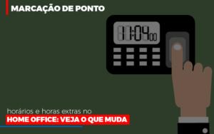 Marcacao De Pontos Horarios E Horas Extras No Home Office - LPM Assessoria Contábil