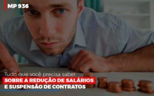 Mp 936 O Que Voce Precisa Saber Sobre Reducao De Salarios E Suspensao De Contrados Contabilidade No Itaim Paulista Sp | Abcon Contabilidade - LPM Assessoria Contábil