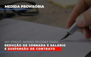 Mp Preve Novas Regras Para Reducao De Jornada E Salario E Suspensao De Contrato - LPM Assessoria Contábil