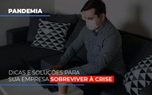 Pandemia Dicas E Solucoes Para Sua Empresa Sobreviver A Crise - LPM Assessoria Contábil