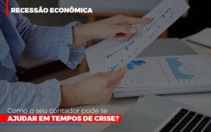Http://recessao Economica Como Seu Contador Pode Te Ajudar Em Tempos De Crise/ - LPM Assessoria Contábil