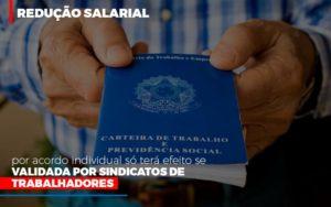 Reducao Salarial Por Acordo Individual So Tera Efeito Se Validada Por Sindicatos De Trabalhadores - LPM Assessoria Contábil