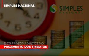 Simples Nacional E Os Prazos Adiados No Pagamento Dos Tributos - LPM Assessoria Contábil